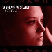 Broken by A Breach Of Silence