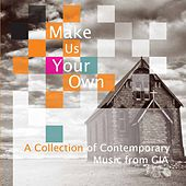 Make Us Your Own: A Collection of Contemporary Music from GIA by Various Artists