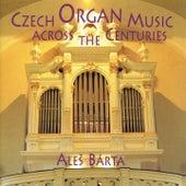 Czech Organ Music Across The Centuries by Aleš Bárta