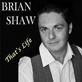 That's Life by Brian Shaw