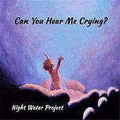 Can You Hear Me Crying? by Night Water Project