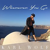 Wherever You Go by Karl Wolf
