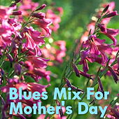 Blues Mix For Mother's Day by Various Artists