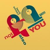 Not Also You by Henrik Schwarz