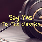 Say Yes To The Classics de Various Artists