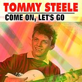 Come On, Let's Go by Tommy Steele