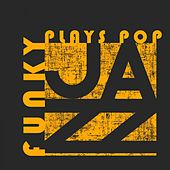 Funky Jazz Plays Pop by Various Artists