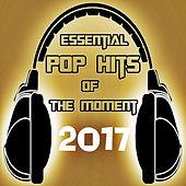 Essential Pop Hits of the Moment 2017 de Various Artists