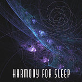 Harmony for Sleep – Lullabies to Bed, Deep Sleep, Calmness & Silence, Peaceful Night, Sweet Slumber by Deep Sleep Relaxation