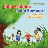 Hallo Frühling, hallo Sommer! 20 Lieder für die helle Jahreshälfte by Kati Breuer