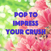 Pop To Impress Your Crush de Various Artists