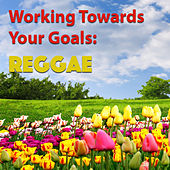Working Towards Your Goals: Reggae by Various Artists