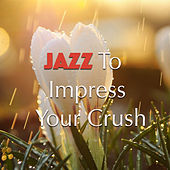 Jazz To Impress Your Crush de Various Artists