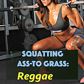 Squatting Ass-To Grass: Reggae by Various Artists
