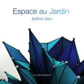 Espace au jardin édition bleu (Mixed By Kolibri Musique) by Various Artists