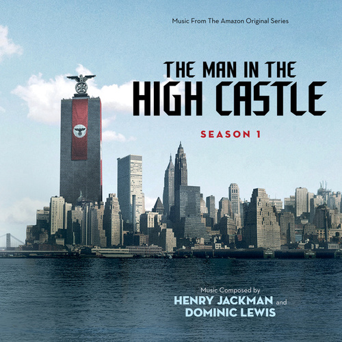 The Man In The High Castle: Season One (Music From The Amazon Original Series) by Henry Jackman