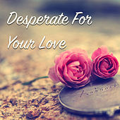 Desperate For Your Love by Various Artists