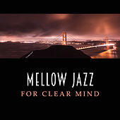Mellow Jazz for Clear Mind – Music for Study, Smooth Jazz, Deep Focus, Study Piano, Concentration Sounds, Good Memory by The Jazz Instrumentals
