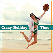 Crazy Holiday Time – Chillout Music, Ibiza Lounge, Night Sounds, Beach Party, Summertime, Holiday Melodies von Ibiza Chill Out