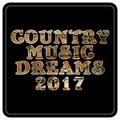 Country Music Dreams 2017 by Various Artists
