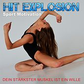 Hit Explosion Sport Motivation: Dein Stärkster Muskel Ist Dein Wille by Various Artists