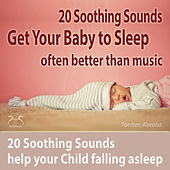 Get Your Baby to Sleep: 20 Soothing Sounds Help Your Child Falling Asleep - Often Better Than Music by Torsten Abrolat