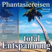 Entspannung total - neue Energie - Phantasiereisen und Autogenes Training von Various Artists