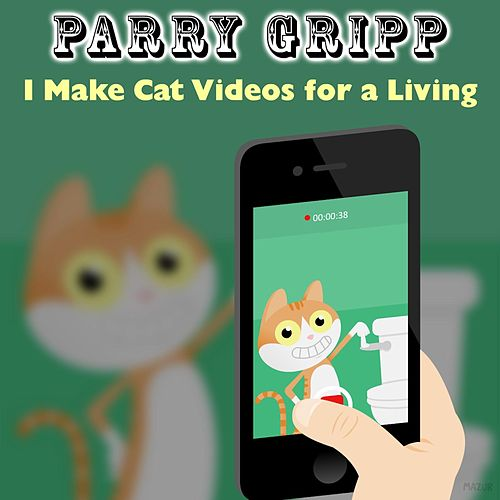 I Make Cat Videos for a Living by Parry Gripp