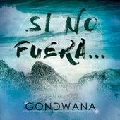 Si No Fuera - Single von Gondwana