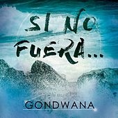 Si No Fuera - Single de Gondwana