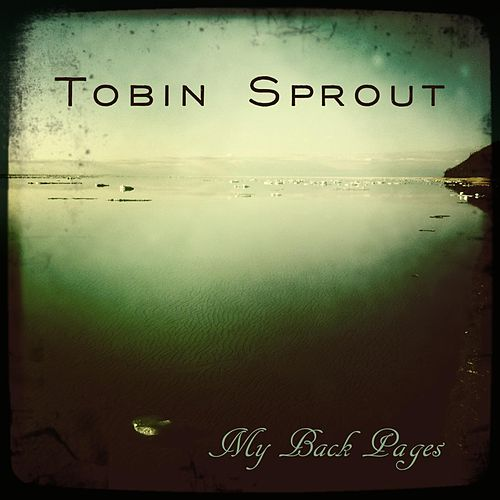 My Back Pages by Tobin Sprout