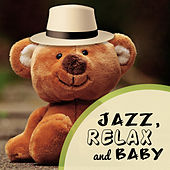 Jazz, Relax and Baby: Instrumental Music for Calm Down, Good Mood, Easy Listening for Toddlers, Soft Jazz Atmosphere de Various Artists