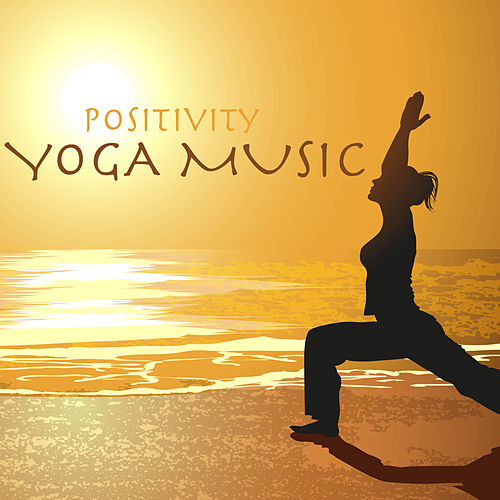 Positivity Yoga Music by Deep Sleep Positive Thinking: Music To Develop A Complete Meditation Mindset For Yoga