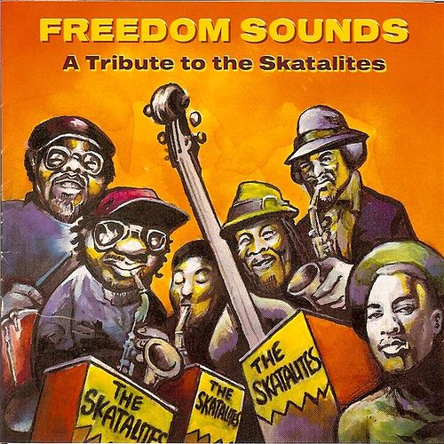 Freedom Sounds: A Tribute to the Skatalites by Various Artists
