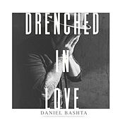 Drenched in Love (Live) by Daniel Bashta