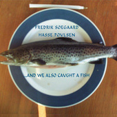 ...And We Also Caught a Fish by Hasse Poulsen