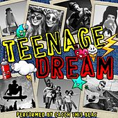 Teenage Dream by Catch This Beat