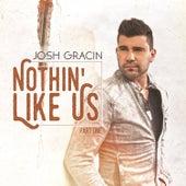 Nothin' Like Us,, Pt. 1 by Josh Gracin