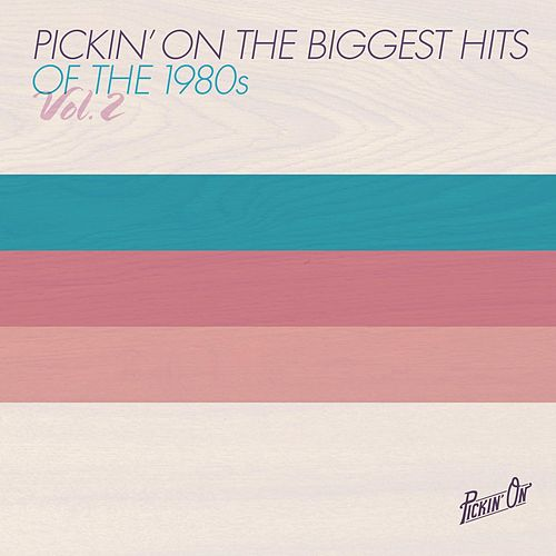 Pickin' On the Biggest Hits of the 1980s Vol. 2 by Pickin' On