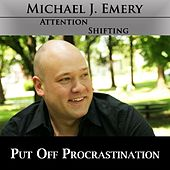 Put Off Procrastination - Tired of Procratinating? Use Nlp and Hypnosis Mp3 to End Procrastination by Michael J. Emery