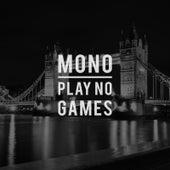 Play No Games de Mono