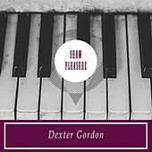 Show Pleasure von Dexter Gordon