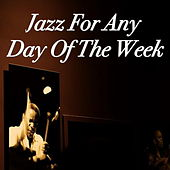 Jazz For Any Day Of The Week by Various Artists