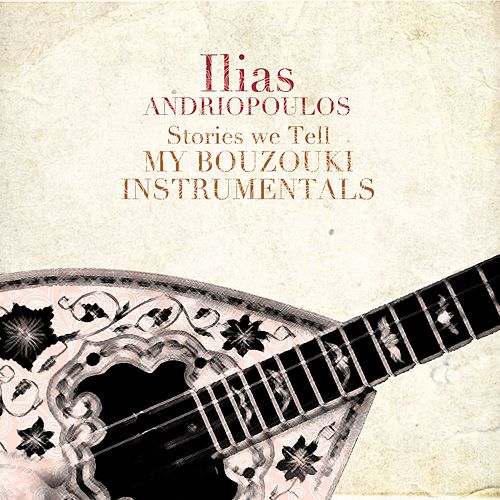 Stories We Tell: My Bouzouki Instrumentals by Ilias Andriopoulos (Ηλίας Ανδριόπουλος)