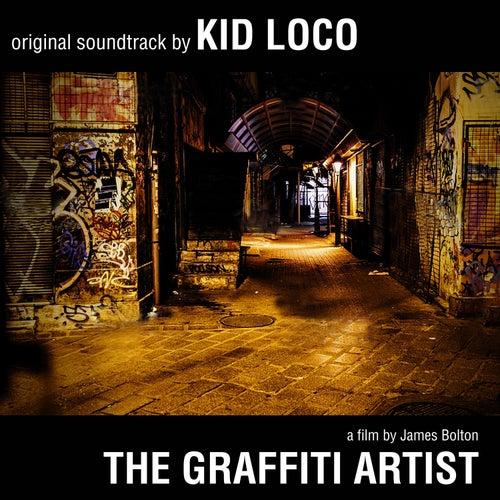 The Graffiti Artist: Original Soundtrack by Kid Loco - A Film By James Bolton by Kid Loco