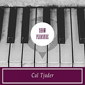 Show Pleasure by Cal Tjader
