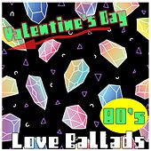 80's Love Ballads Valentines Day by Various Artists