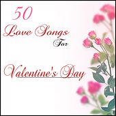 50 Love Songs for Valentines Day by Various Artists