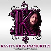 Kavita Krishnamurthy: The Magnificent Collection by Kavita Krishnamurthy