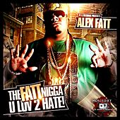 The Fatt Nigga U Luv 2 Hate by Alex Fatt